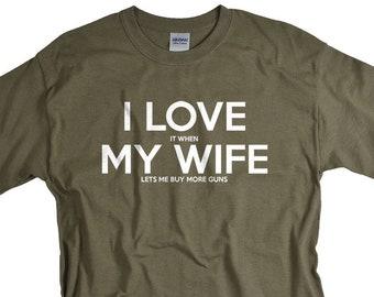 Gift for Husband - Gun T Shirt - I Love It When My Wife Lets Me Buy More Guns - Anniversary Gun Gift for Him - 2nd Amendment