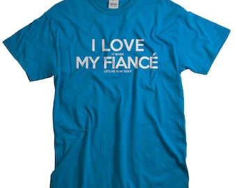 Gift for Fiance - Father's Day Gift - I Love My Fiance Golf T Shirt - Funny Shirts for Men