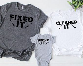 8f5a475ad Broke It Fixed It Cleaned It Family Shirt Set - Mom Dad and Baby Matching  Shirts - Father's Day Shirts - Mommy and Me - Daddy and Me