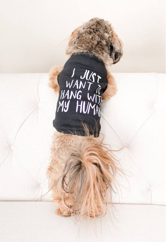 I Just Want To Hang With My Human Dog Shirt Dog Owner Gift Etsy