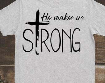 He makes us strong ~ Mens Tee Shirt ~ Religious Tee Shirt ~ Christian Tee Shirt ~ Jesus Tee Shirt ~ Cross Tee Shirt ~ Gift for Men ~ Pastor