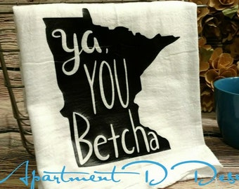 Minnesota Dish Towel | Ya You Betcha | Kitchen Towel | MN | Minnesota gifts | Flour Sack Towel | Tea towel | Housewarming gift | Hostess