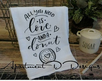 All You Need is Love and a Donut Dish towel | Kitchen Towel | Donut lovers | Tea towel | Farmhouse decor | Flour Sack Towel |