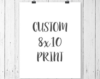 Custom print, custom printable, custom wall prints, 8x10 print, home decor, wall art, wall prints, wall printables