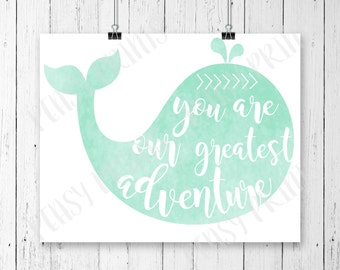 You are our greatest adventure, you are our greatest adventure print, you are our greatest adventure sign, whale nursery, nursery decor,