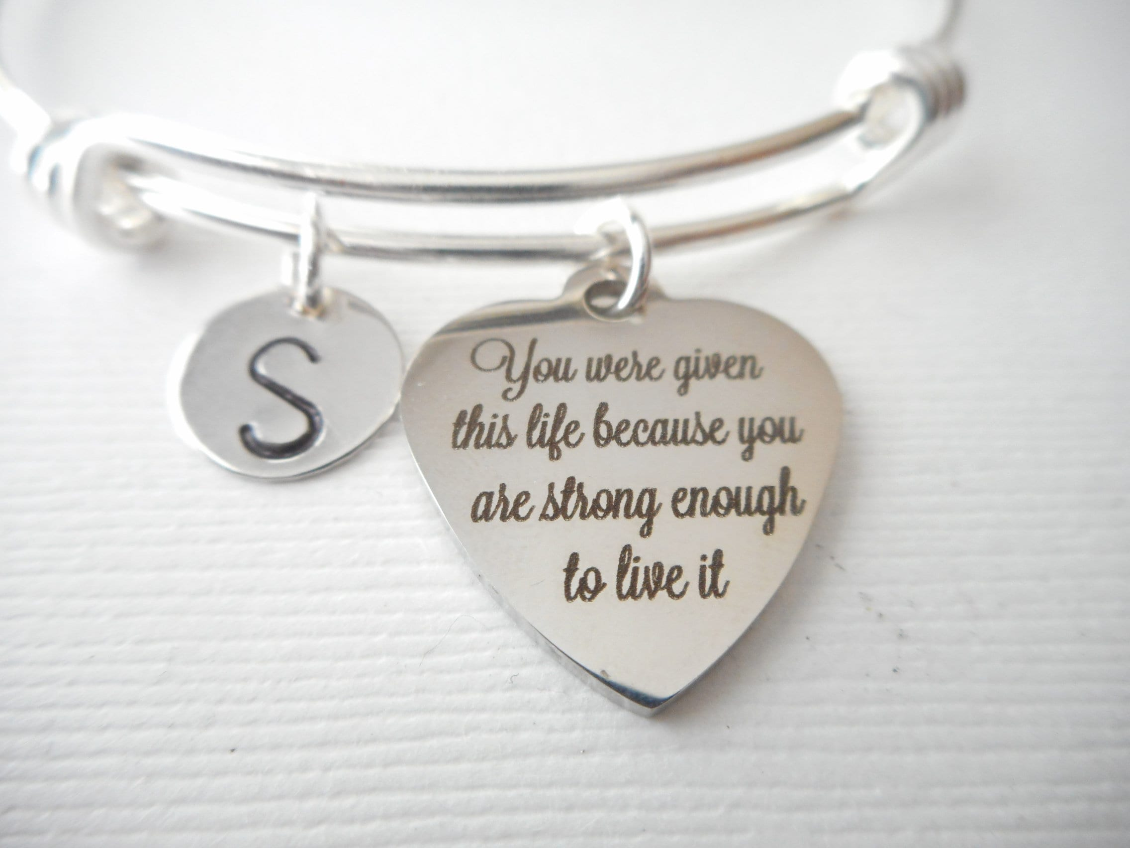 You were given this life, because you are Strong enough to live it -Initial Bracelet/ inspirational jewelry, Inspire, confidence, strength