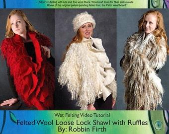 VIDEO Felting Tutorial, Wool Locks Shawl with Ruffles, with Fiber Artist Robbin Firth, Feltmaking Class, Workshop, Lesson, Download