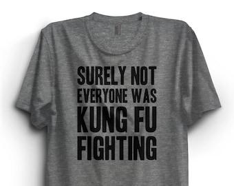 ab082428d Surely Not Everyone Was Kung Fu Fighting Tshirt, Karate shirt, Premium  Ringspun Cotton T-Shirt, Gift shirt