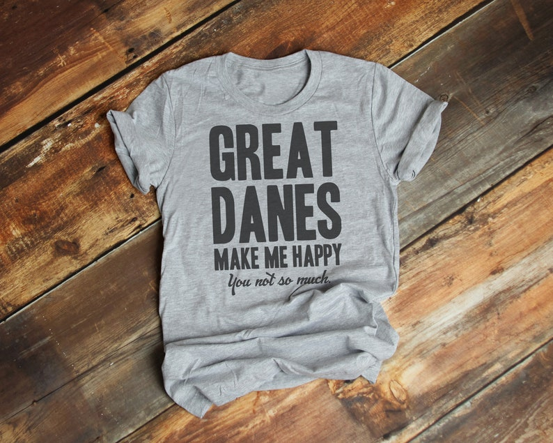 670d5255 Great Danes Make Me Happy You Not So Much T-Shirt Premium | Etsy