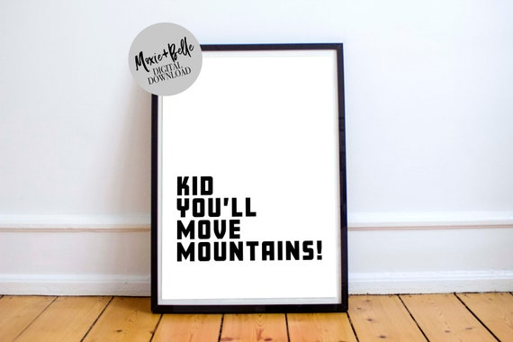 Kid you'll move mountains  printable art