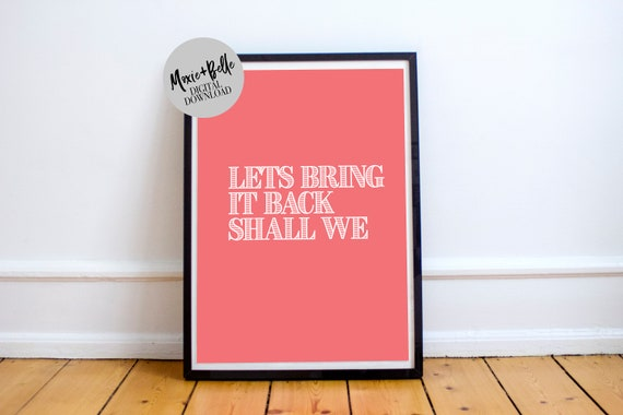 Bring it back shall we printable art
