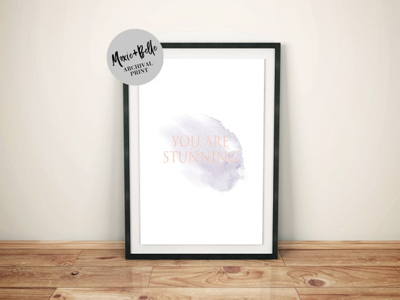 You are stunning -Shipped Archival Print