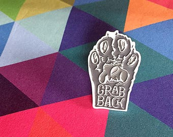 Grab Back Feminist Enamel Pin | Activist Lapel Pin | Pussy Grabs Back | Dump Trump Pin | feminist flair pin | pin game strong | punk liberal