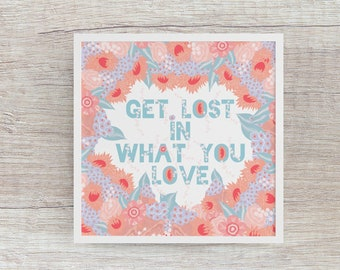 Get Lost In What You Love - ART PRINTS
