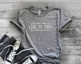 Ya'll Gonna Make Me Lose My Mind - Graphic T-Shirt