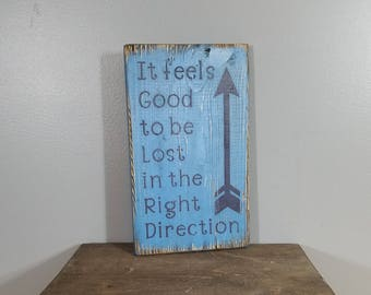 It feels good to be lost in the right direction - Rustic, Distressed, Hand Painted, Wooden Sign.