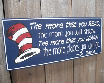 Dr. Seuss Sign - The Places You Will Go - The More That You Read The More You Will Know - Teacher Sign Gift - Custom Quote Sign 7x18