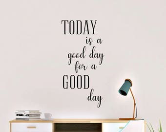 Today is a good day for a good day Vinyl Wall Decal