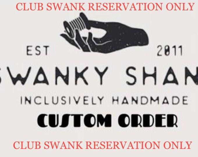 Club Swank ONLY Custom Order Slot Reservation