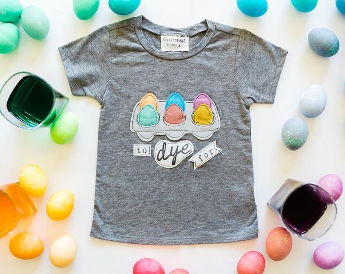 """Easter Toddler Shirt """"To Dye For"""" Easter Egg Design"""