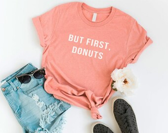 5f3d60588 But first donuts shirt tshirt tumblr teens clothing girl funny graphic tee  women slogan t-shirt instagram girlfriend gift for her bestfriend