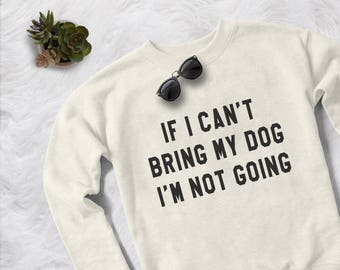 Dog saying shirt sweatshirt women graphic sweatshirts with sayings dogs mom sweater pet gift for women cozy sweaters if I can't bring my dog