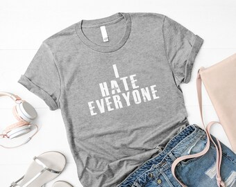 85b296c378 I hate everyone Funny TShirt T Shirt with sayings Tumblr T Shirt for Teens  Teenage Girl Clothes Gifts Graphic Tee Women T-Shirts