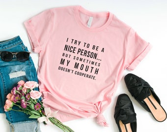 60ca3d5be9 I try to be a nice person but my mouth doesn't cooperate sarcasm t shirt  with quotes gift for women graphic tee men funny tshirt sarcastic