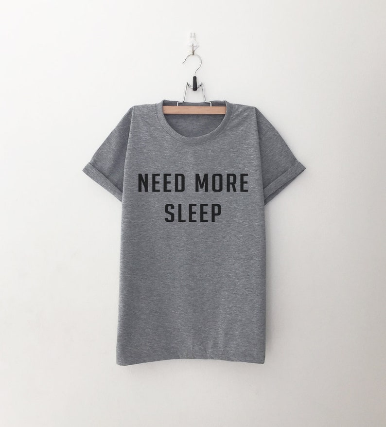 5d4e05dca6acd Need more sleep Funny Shirts T-Shirts Quote Shirt Hipster