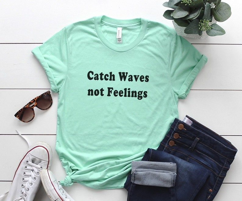 a2b36dcc5f1 Catch waves not feelings graphic tee womens t-shirts tumblr | Etsy