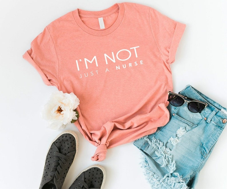Im Not Just A Nurse Shirt T Shirts Tumblr Nuring Graduation Womens Graphic Tees Hipster Clothing Gift