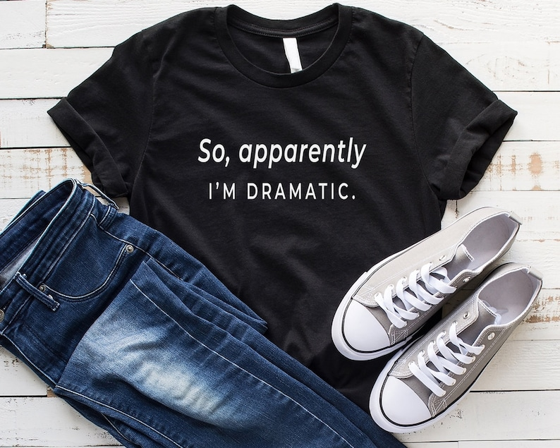 c14b18d07 Im dramatic funny t-shirt for women with saying graphic tees | Etsy