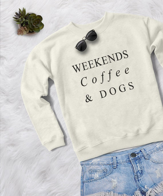 weekends coffee dogs gift for her sweatshirt women quotes