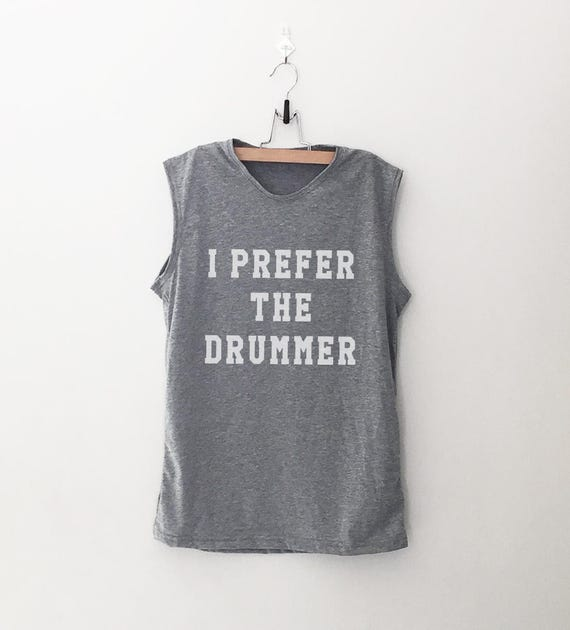 2a411ebd8cb0a7 I prefer the drummer band tee graphic muscle tank top with