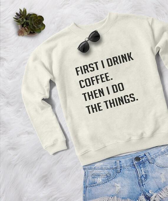 76e0e4ac1 Coffee gift funny sweatshirt tshirt tumblr graphic tees womens | Etsy