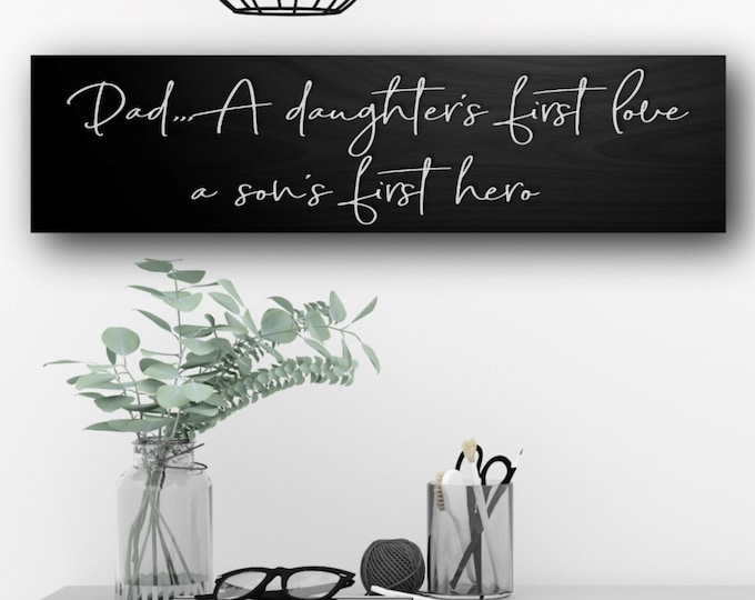 Dad A Daughters First Love A Son's First Hero Sign, Gift for Father, Fathers Day Gift, Gift for Dad, Gift From Son, Daddy and Son, Dad Sign