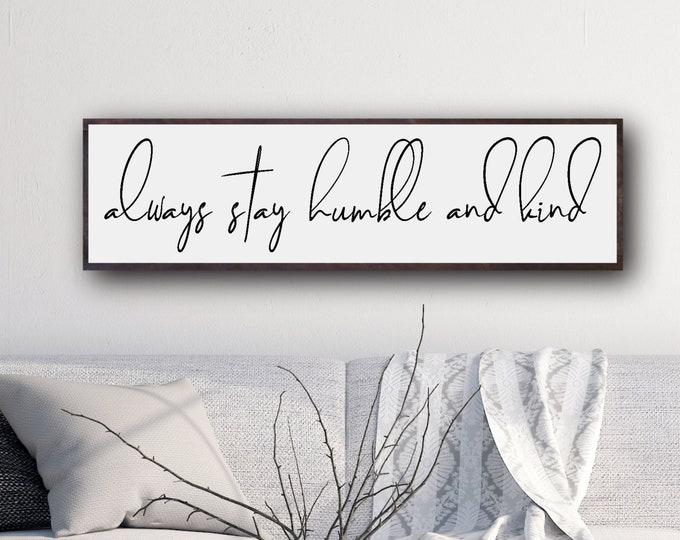 Always Stay Humble and Kind Sign, Farmhouse Style Sign, Living Room Wall Decor, Living Room Sign, Wood Sign, Wood Sign Large, Farmhouse Sign