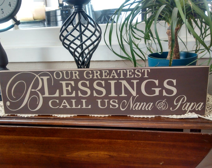 Our greatest blessings call us, Grandparents sign, Grandma sign, grandpa sign, custom grandparent sign, Nana Papa, wood sign, wooden sign