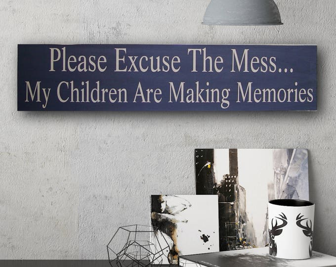Primitive Sign Custom Please Excuse The Mess My Children Are Making Memories Solid Wood Sign, New Mom Gift, Gift for Mom, Funny Gift for Mom