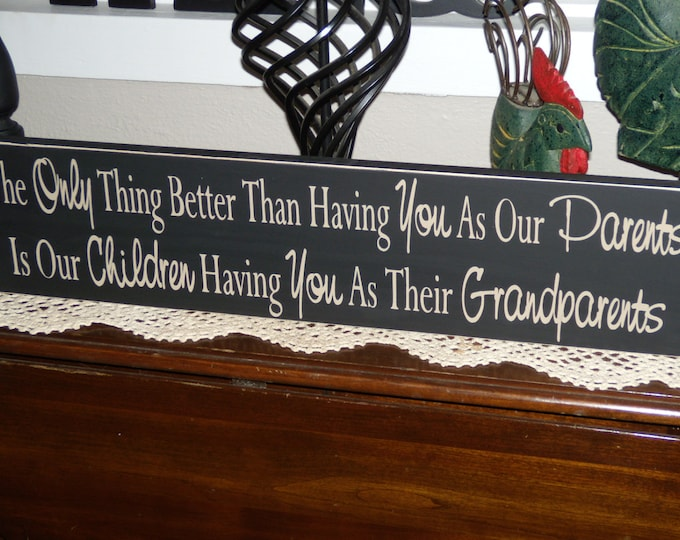 "Grandparents Sign Personalize it ""The Only Thing Better Than Having You As Parents Is Our Children Having You As Grandparents"""