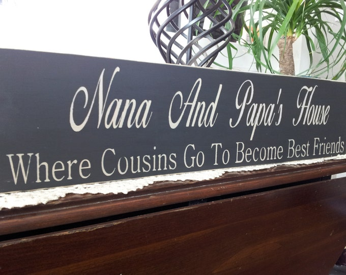 Grandma and Grandpa's House, Nana, Papa, Where Cousins Go To Become Best Friends, Grandparents Sign, Nana And Papa's House, Wood Wall Art