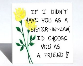 Sister-in-Law Gift  Magnet - Friendship Quote, brothers wife, husbands sister, spouses sibling. Friendship gift, Yellow Tulips, green leaves