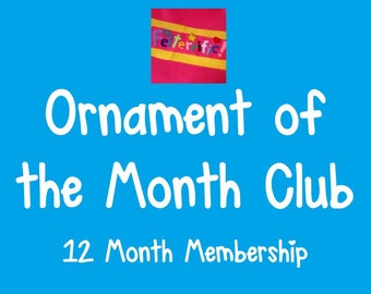 Ornament of the Month Club- 12 Month Membership
