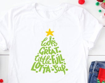 Looks Great Little Full Lots of Sap Short Sleeved Shirt - Christmas Movie Short Sleeve Tee - Holiday TShirt - Christmas Tree Quote Shirt