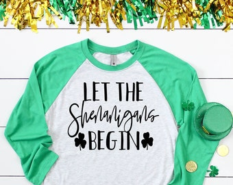 Let the Shenanigans Begin St. Patrick's Raglan Shirt - St Paddy's Day Baseball Shirt - Shenanigans St Patricks Day Shirt - Shamrock Shirt
