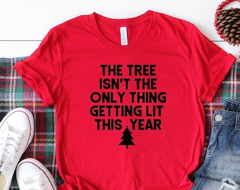The Tree Isn't the Only Thing Getting Lit This Year Short Sleeved Shirt - Christmas Short Sleeve Tee - Holiday T-Shirt - Getting Lit Shirt