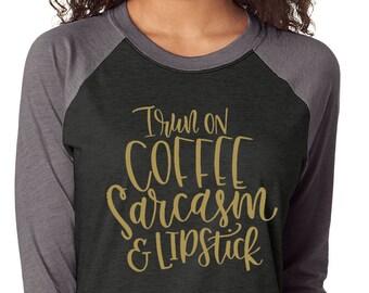 I run on Coffee Sarcasm and Lipstick Raglan Shirt - Graphic Baseball Tee - Graphic Unisex Shirt - Coffee t-shirt - coffee saying shirt