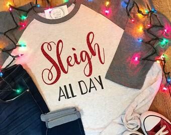 Sleigh All Day Christmas Shirt - Christmas Raglan Tee - Holiday Design T-shirt - Funny Christmas Tee - Southern Girls Collection Shirt