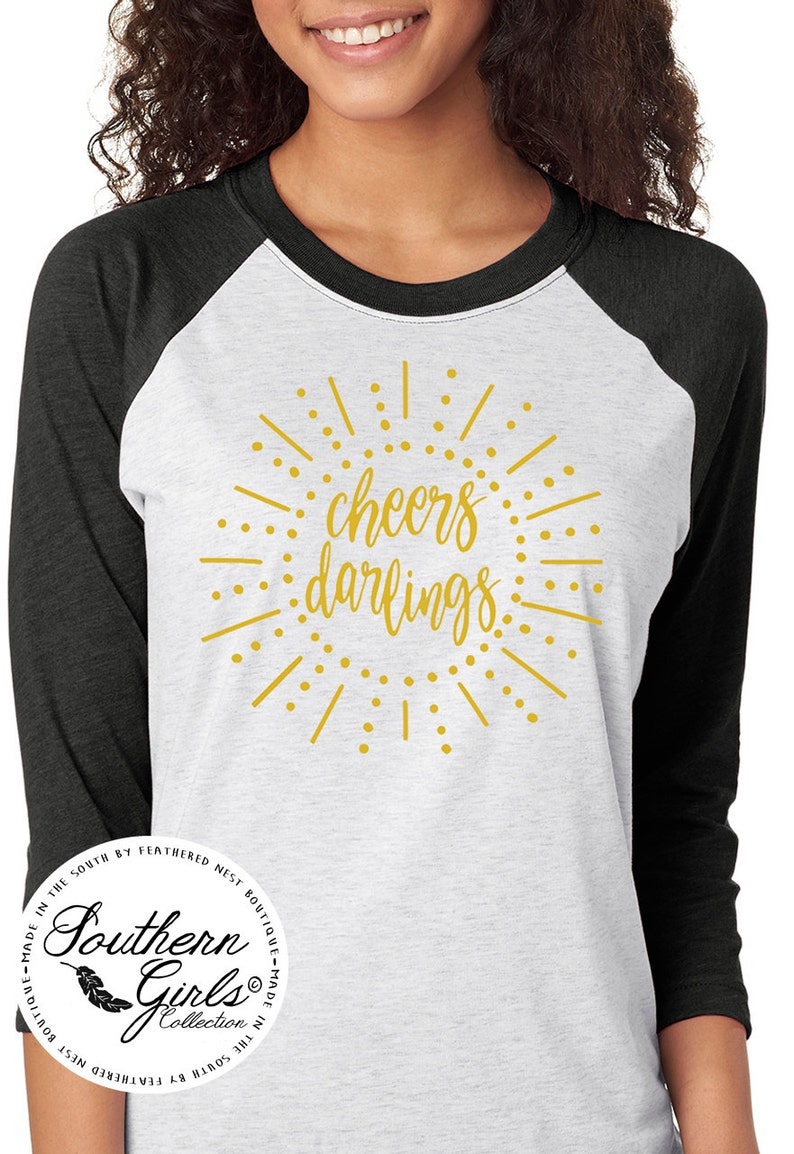 28cbb04aac45e Cheers Darlings New Years Eve Shirt - New Years Raglan Tee - Holiday Design  T-shirt - NYE Shirt - Southern Girls Collection Shirt