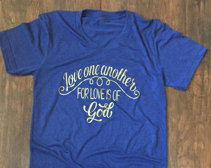 Love one another for Love is of God shirt